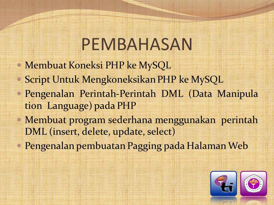 PEMBAHASAN  Membuat Koneksi PHP ke MySQL  Script Untuk Mengkoneksikan PHP ke MySQL  Pengenalan Perintah-Perintah DML (Data Manipula tion Language)