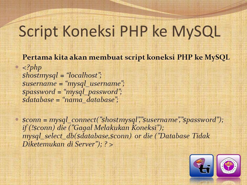 """Script Koneksi PHP ke MySQL Pertama kita akan membuat script koneksi PHP ke MySQL  <?php $hostmysql = """"localhost""""; $username = """"mysql_username""""; $pas"""