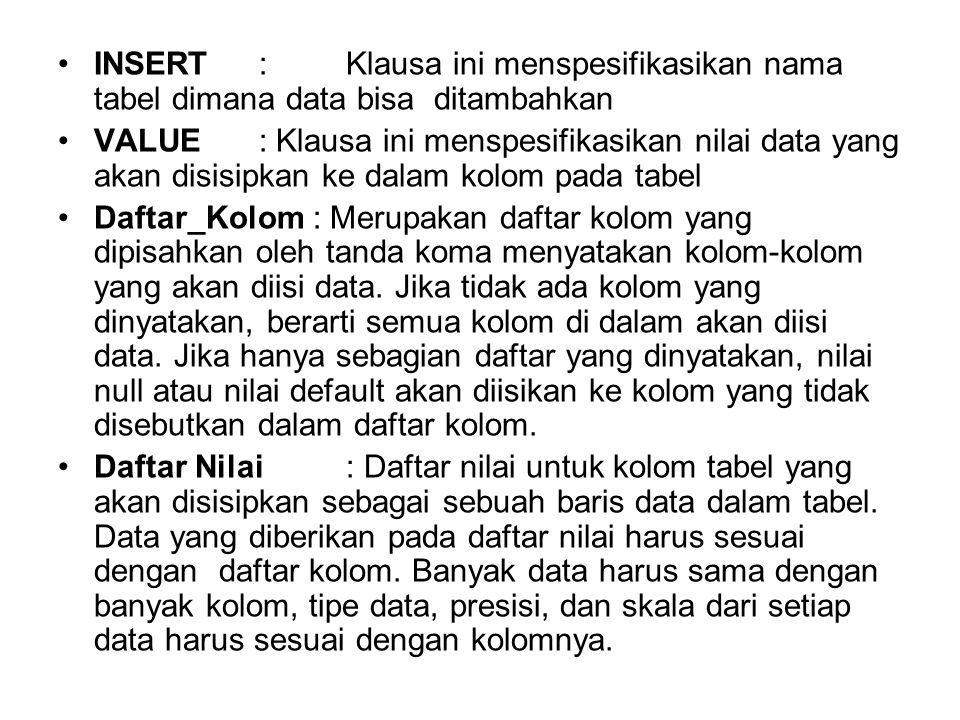 •INSERT :Klausa ini menspesifikasikan nama tabel dimana data bisa ditambahkan •VALUE : Klausa ini menspesifikasikan nilai data yang akan disisipkan ke