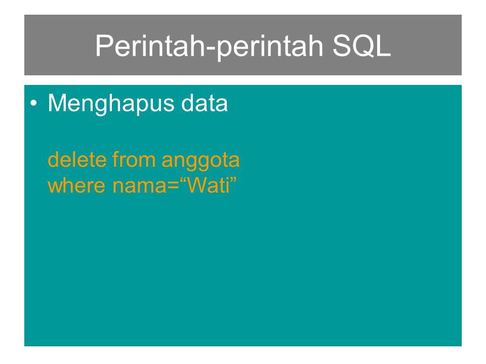 """Perintah-perintah SQL •Menghapus data delete from anggota where nama=""""Wati"""""""
