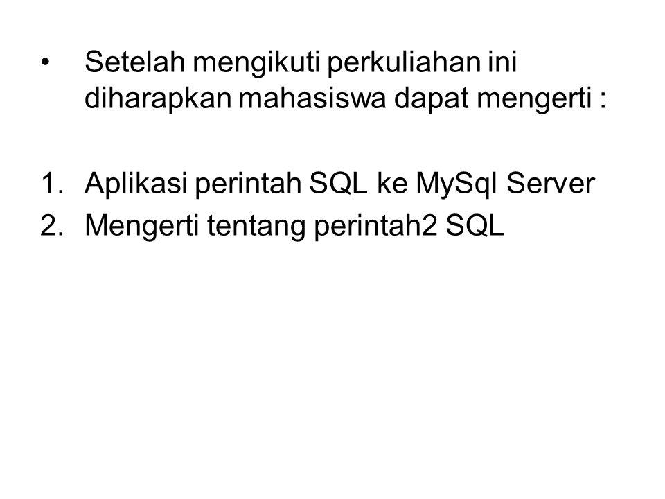 •Setelah mengikuti perkuliahan ini diharapkan mahasiswa dapat mengerti : 1.Aplikasi perintah SQL ke MySql Server 2.Mengerti tentang perintah2 SQL