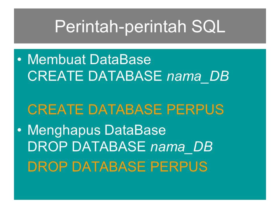 Perintah-perintah SQL •Membuat ForeignKey Constraint alter table pinjam add Constraint FKang Foreign Key(id_ang) references anggota(id_ang) add Constraint FKbuku Foreign Key(id_buku) references buku(id_buku)