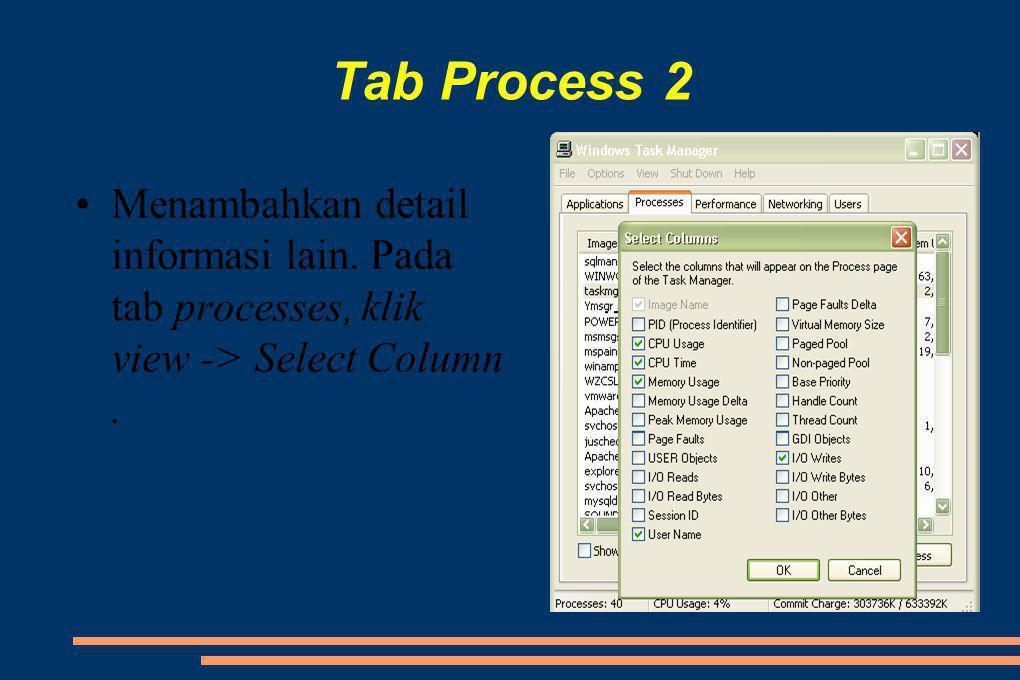 Tab Process 2 •Menambahkan detail informasi lain. Pada tab processes, klik view -> Select Column.