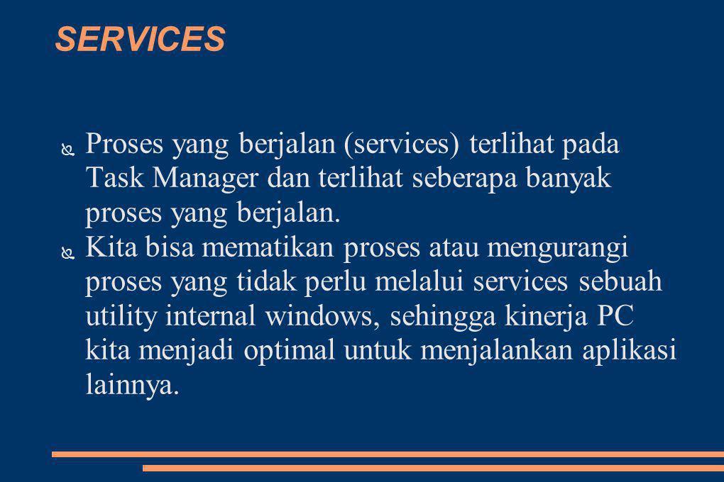 SERVICES ● Proses yang berjalan (services) terlihat pada Task Manager dan terlihat seberapa banyak proses yang berjalan.