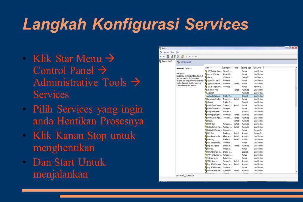 Langkah Konfigurasi Services •Klik Star Menu  Control Panel  Administrative Tools  Services •Pilih Services yang ingin anda Hentikan Prosesnya •Klik Kanan Stop untuk menghentikan •Dan Start Untuk menjalankan