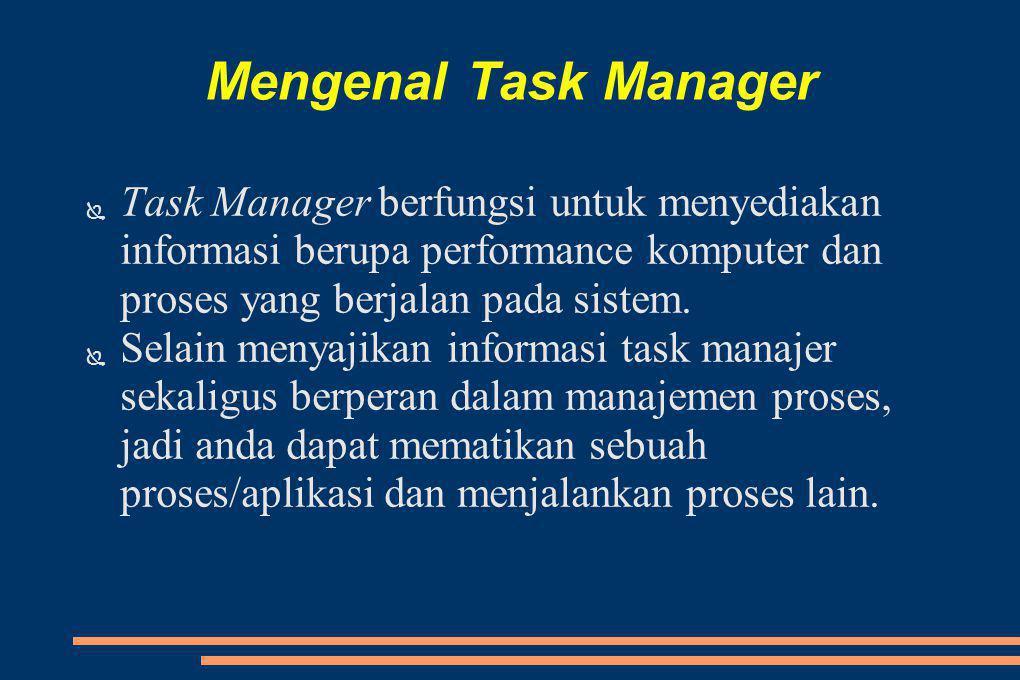 Mengenal Task Manager ● Task Manager berfungsi untuk menyediakan informasi berupa performance komputer dan proses yang berjalan pada sistem.