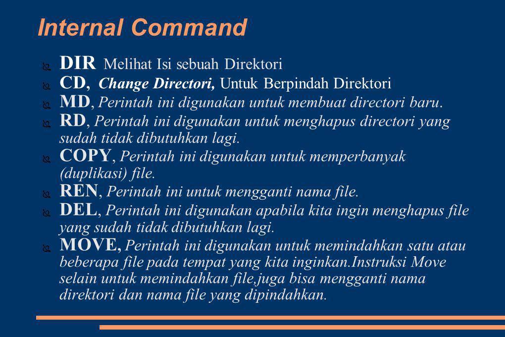 Internal Command ● DIR Melihat Isi sebuah Direktori ● CD, Change Directori, Untuk Berpindah Direktori ● MD, Perintah ini digunakan untuk membuat directori baru.