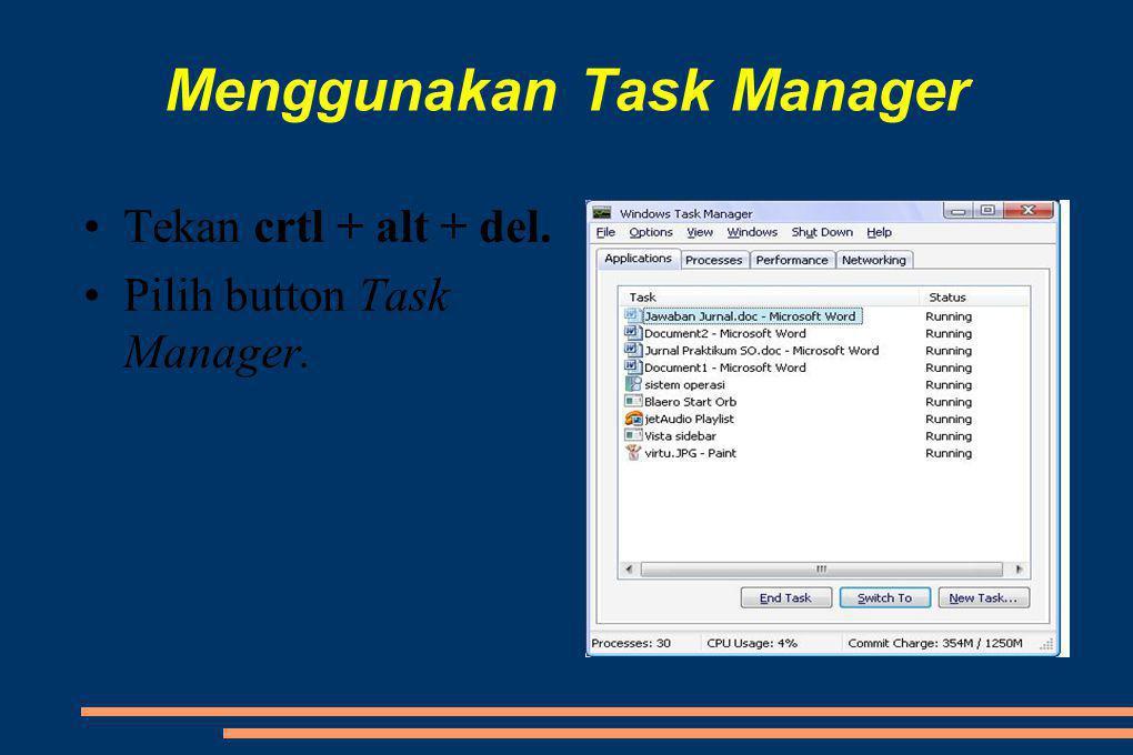 Menggunakan Task Manager •Tekan crtl + alt + del. •Pilih button Task Manager.