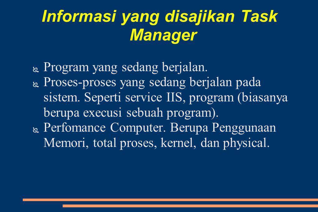 Informasi yang disajikan Task Manager ● Program yang sedang berjalan.