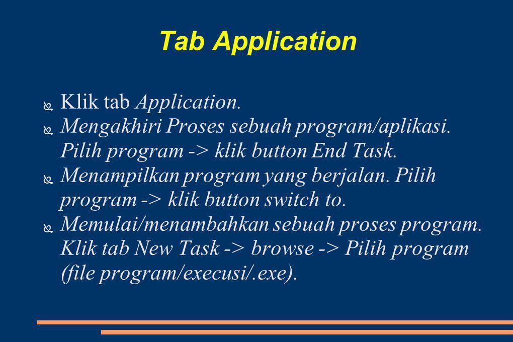 Tab Processes ● Klik pada tab processes.● Mengakhiri process program.