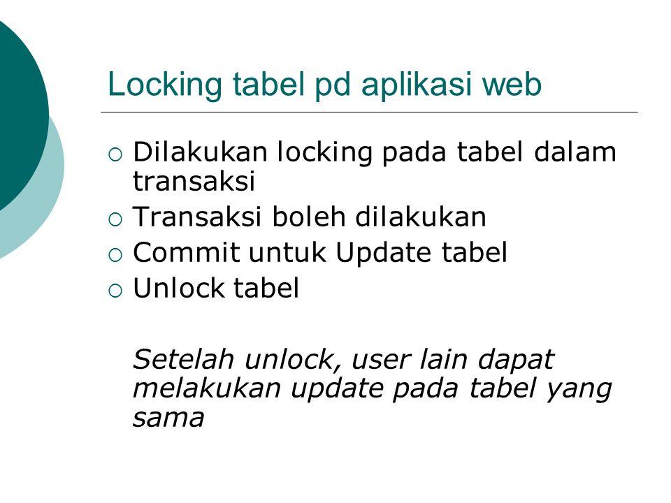 Locking tabel pd aplikasi web  Dilakukan locking pada tabel dalam transaksi  Transaksi boleh dilakukan  Commit untuk Update tabel  Unlock tabel Se