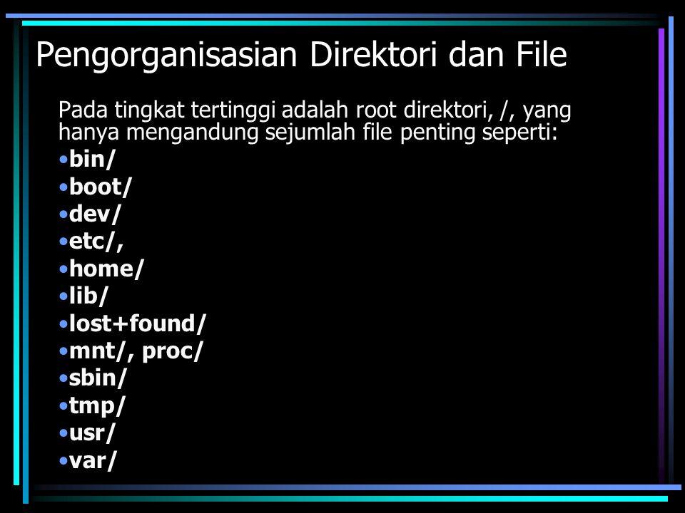 /bin & /sbin Direktori ini menyimpan program-program penting yang digunakan untuk pemeliharaan sistem.