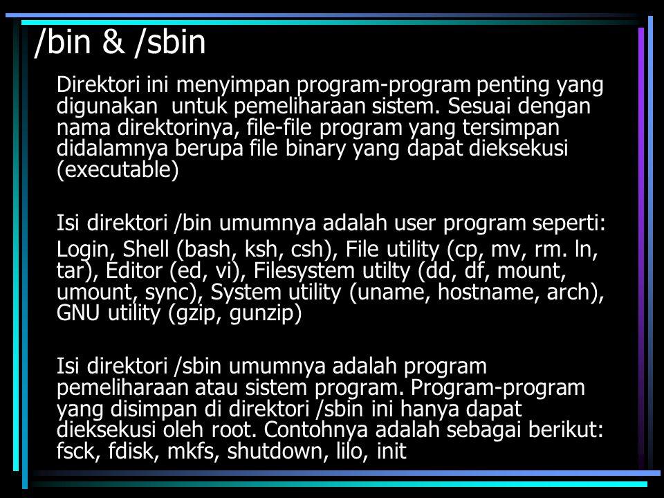 /etc Direktori ini menyimpan file-file konfigurasi systemwide yang dibutuhkan oleh program-program lainnya.