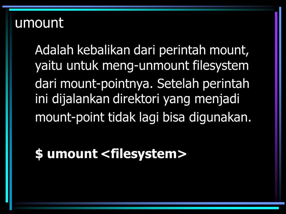 unalias Kebalikan dari perintah alias, perintah ini akan membatalkan sebuah alias.
