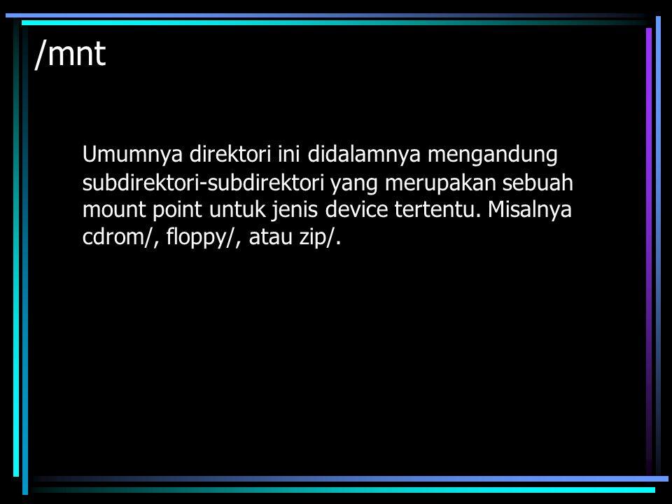 /tmp & /var Direktori /tmp untuk menampung file-file sementara(temporary) dan /var menampung varying content atau macam-macam file Direktori /tmp biasanya juga dimanfaatkan oleh program instalasi saat kita mengintalasi program atau aplikasi.