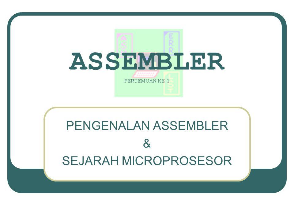 ASSEMBLER PERTEMUAN KE-1 PENGENALAN ASSEMBLER & SEJARAH MICROPROSESOR