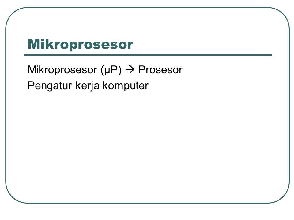Mikroprosesor Mikroprosesor (µP)  Prosesor Pengatur kerja komputer
