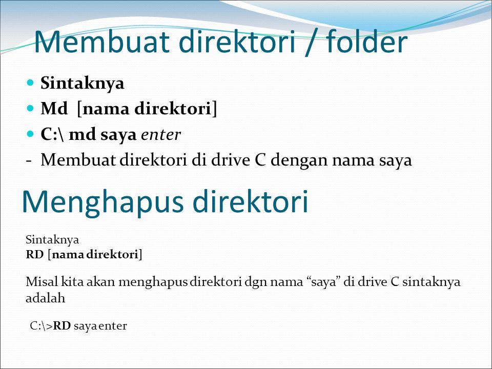 Membuat direktori / folder  Sintaknya  Md [nama direktori]  C:\ md saya enter -Membuat direktori di drive C dengan nama saya Menghapus direktori Mi