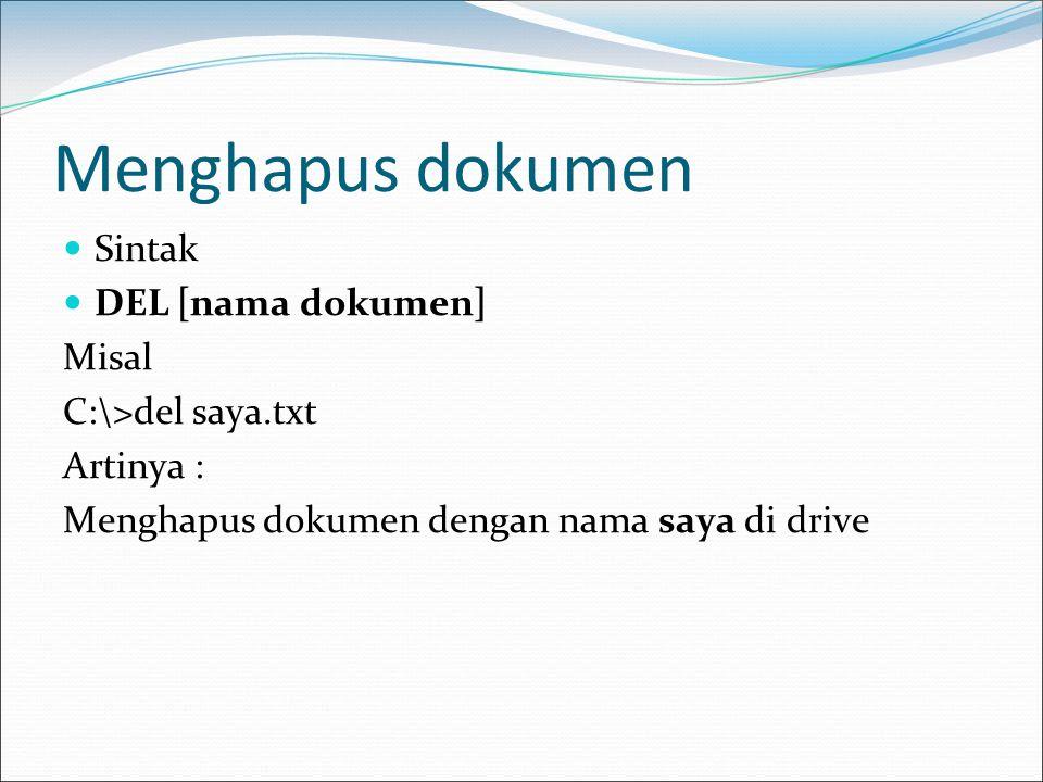 Menghapus dokumen  Sintak  DEL [nama dokumen] Misal C:\>del saya.txt Artinya : Menghapus dokumen dengan nama saya di drive