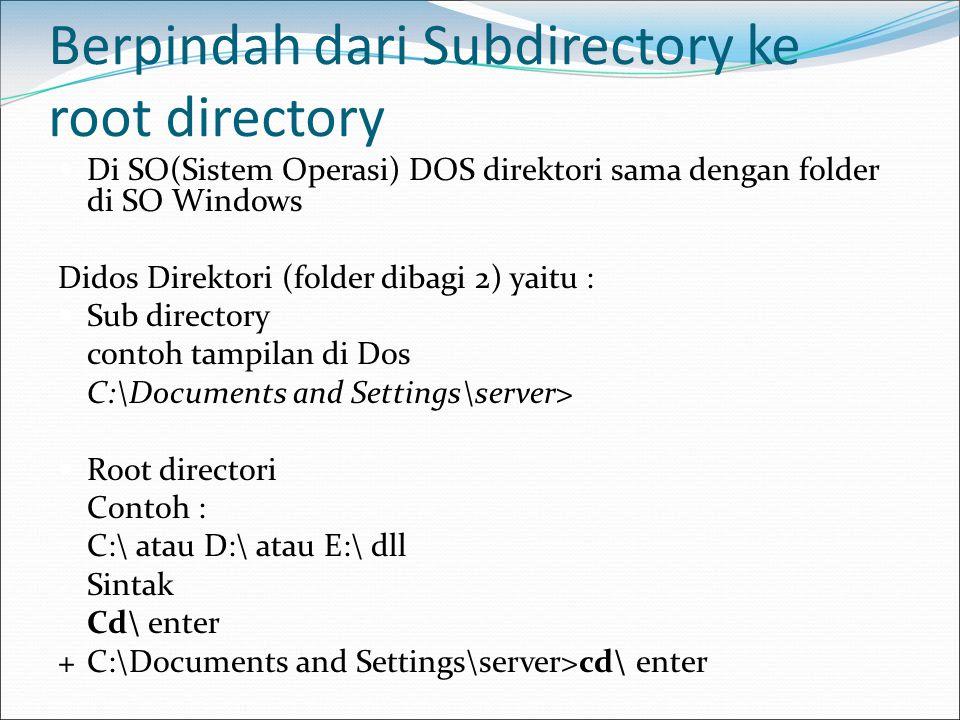 Perintah Root directori ke sub directori misal kita akan masuk ke sub direktori windows di drive C Sintak (perintah) Cd [nama direktori] tanpa tanda kurung - C:\>cd windows enter Tampilan dilayar akan menjadi - C :\windows>