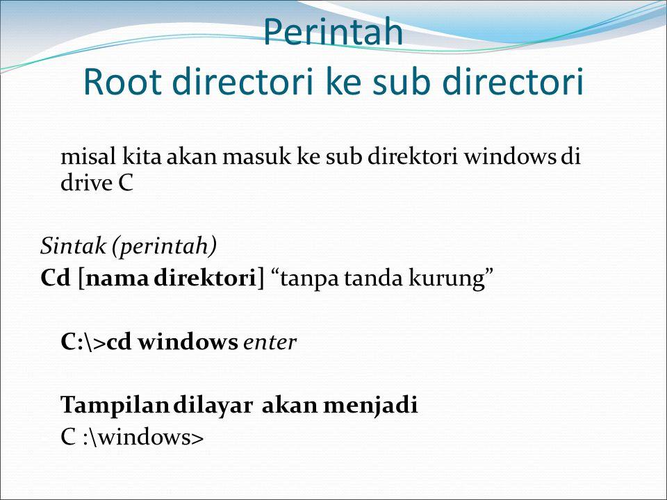 "Perintah Root directori ke sub directori misal kita akan masuk ke sub direktori windows di drive C Sintak (perintah) Cd [nama direktori] ""tanpa tanda"