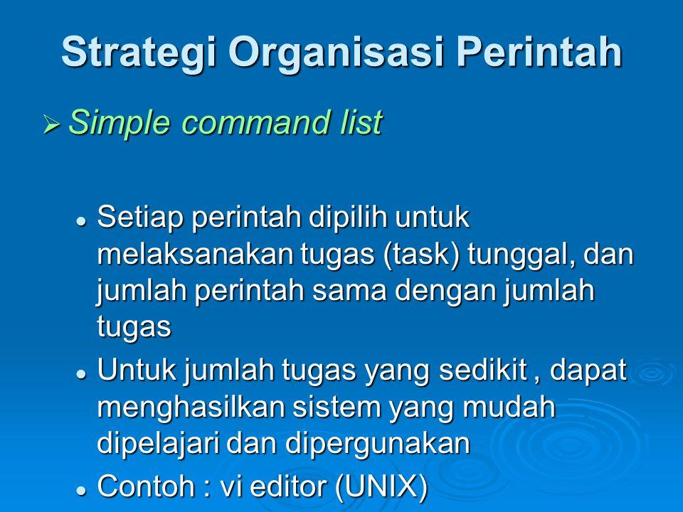 Strategi Organisasi Perintah  Simple command list  Setiap perintah dipilih untuk melaksanakan tugas (task) tunggal, dan jumlah perintah sama dengan