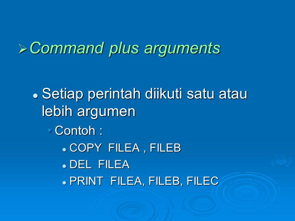  Command plus arguments  Setiap perintah diikuti satu atau lebih argumen •Contoh :  COPY FILEA, FILEB  DEL FILEA  PRINT FILEA, FILEB, FILEC