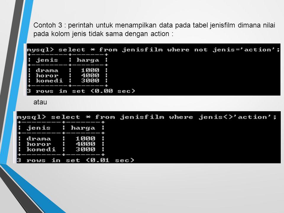 Contoh 3 : perintah untuk menampilkan data pada tabel jenisfilm dimana nilai pada kolom jenis tidak sama dengan action : atau