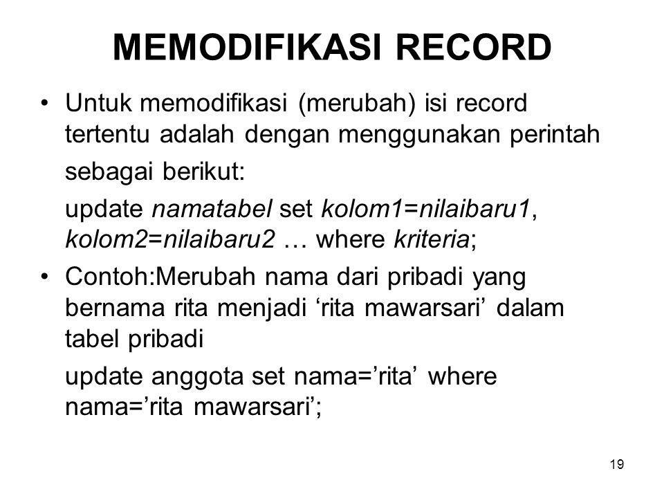 19 MEMODIFIKASI RECORD •Untuk memodifikasi (merubah) isi record tertentu adalah dengan menggunakan perintah sebagai berikut: update namatabel set kolo