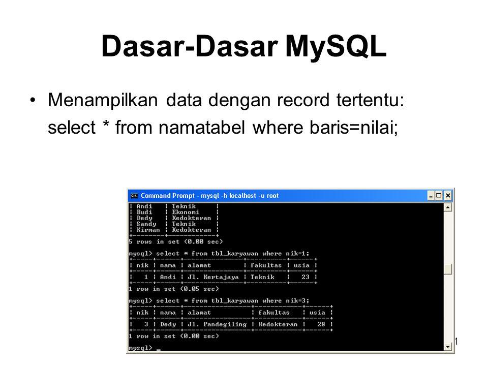 Dasar-Dasar MySQL •Menampilkan data dengan record tertentu: select * from namatabel where baris=nilai; 21