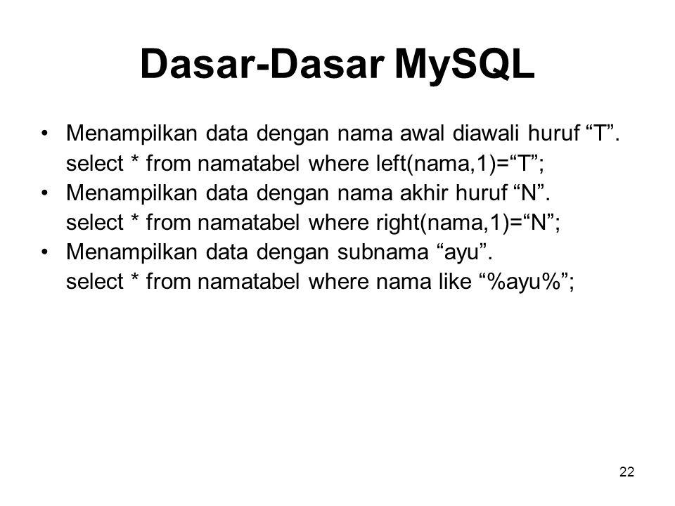 """Dasar-Dasar MySQL •Menampilkan data dengan nama awal diawali huruf """"T"""". select * from namatabel where left(nama,1)=""""T""""; •Menampilkan data dengan nama"""