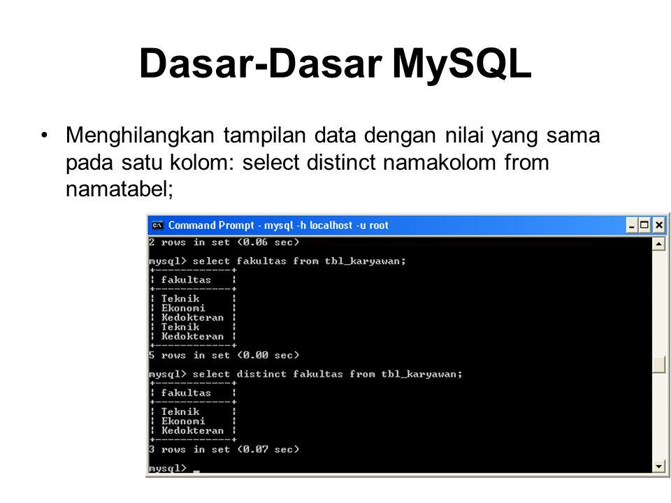 Dasar-Dasar MySQL •Menghilangkan tampilan data dengan nilai yang sama pada satu kolom: select distinct namakolom from namatabel; 23