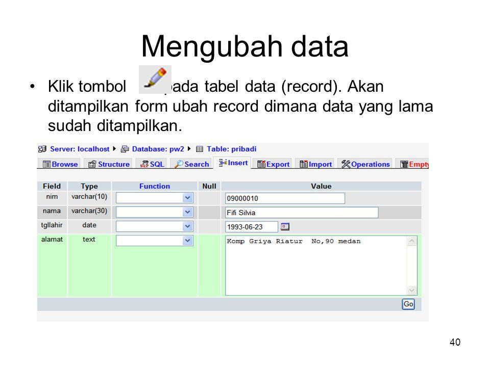 40 Mengubah data •Klik tombol pada tabel data (record). Akan ditampilkan form ubah record dimana data yang lama sudah ditampilkan.