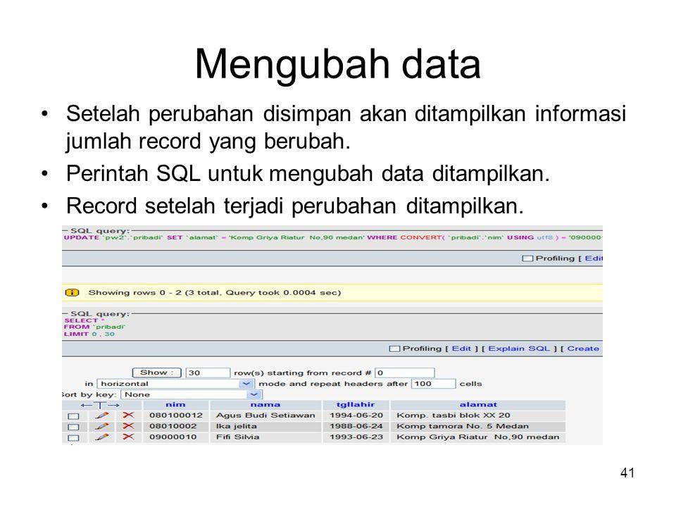 41 Mengubah data •Setelah perubahan disimpan akan ditampilkan informasi jumlah record yang berubah. •Perintah SQL untuk mengubah data ditampilkan. •Re
