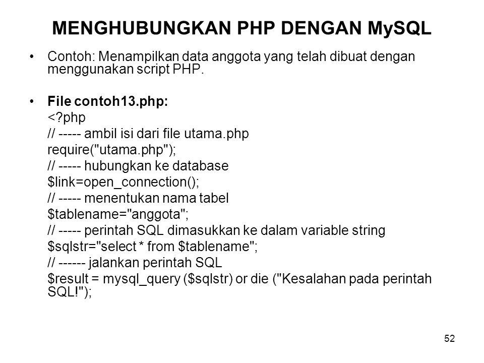 52 •Contoh: Menampilkan data anggota yang telah dibuat dengan menggunakan script PHP. •File contoh13.php: <?php // ----- ambil isi dari file utama.php