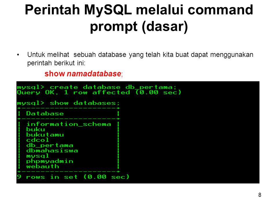 8 •Untuk melihat sebuah database yang telah kita buat dapat menggunakan perintah berikut ini: show namadatabase ; Contoh: use privatdb;