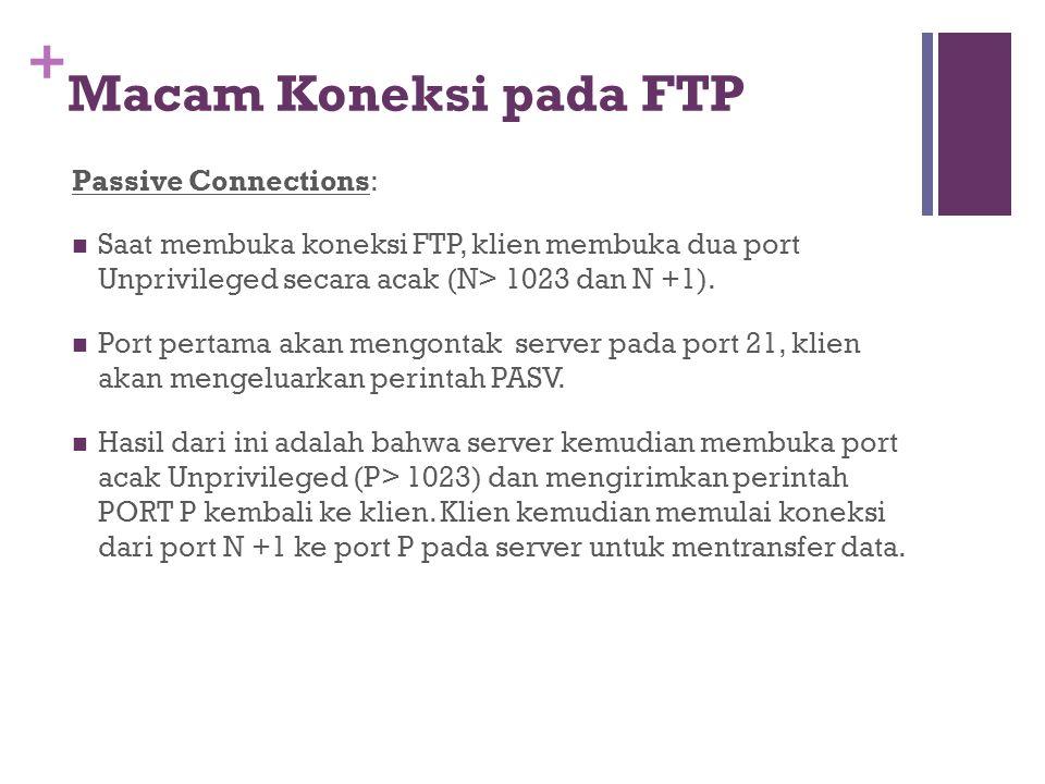 + Macam Koneksi pada FTP Passive Connections:  Saat membuka koneksi FTP, klien membuka dua port Unprivileged secara acak (N> 1023 dan N +1).  Port p