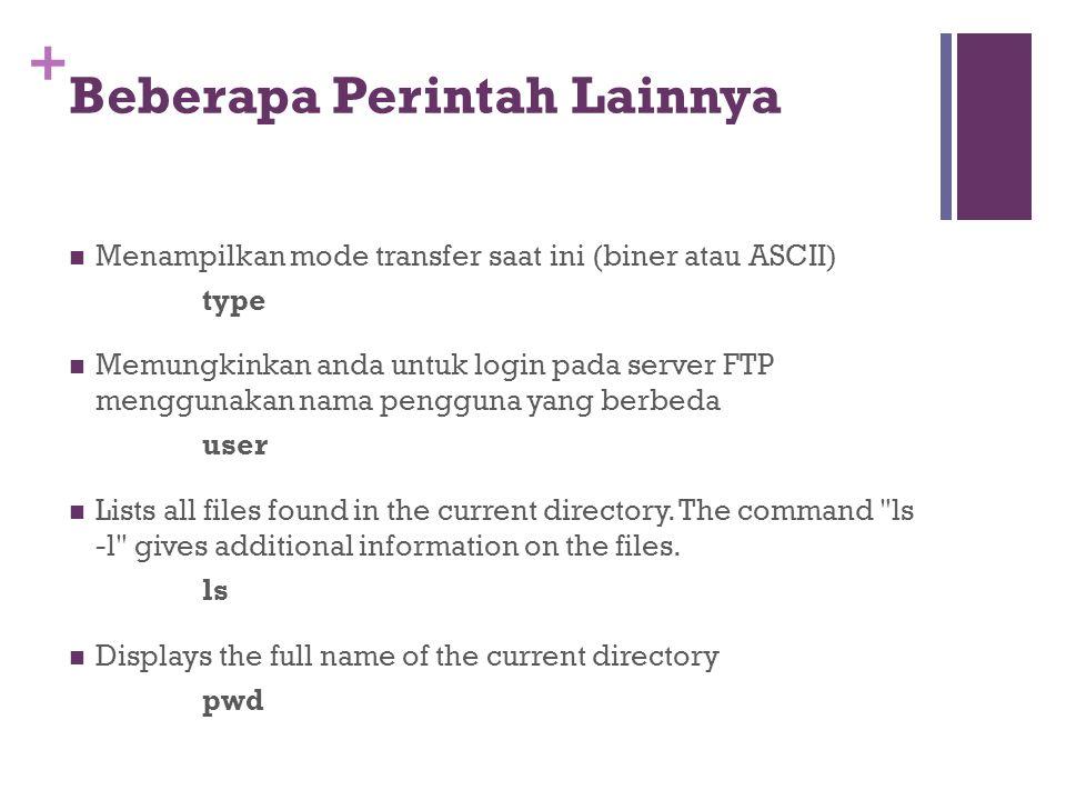 +  Menampilkan mode transfer saat ini (biner atau ASCII) type  Memungkinkan anda untuk login pada server FTP menggunakan nama pengguna yang berbeda user  Lists all files found in the current directory.