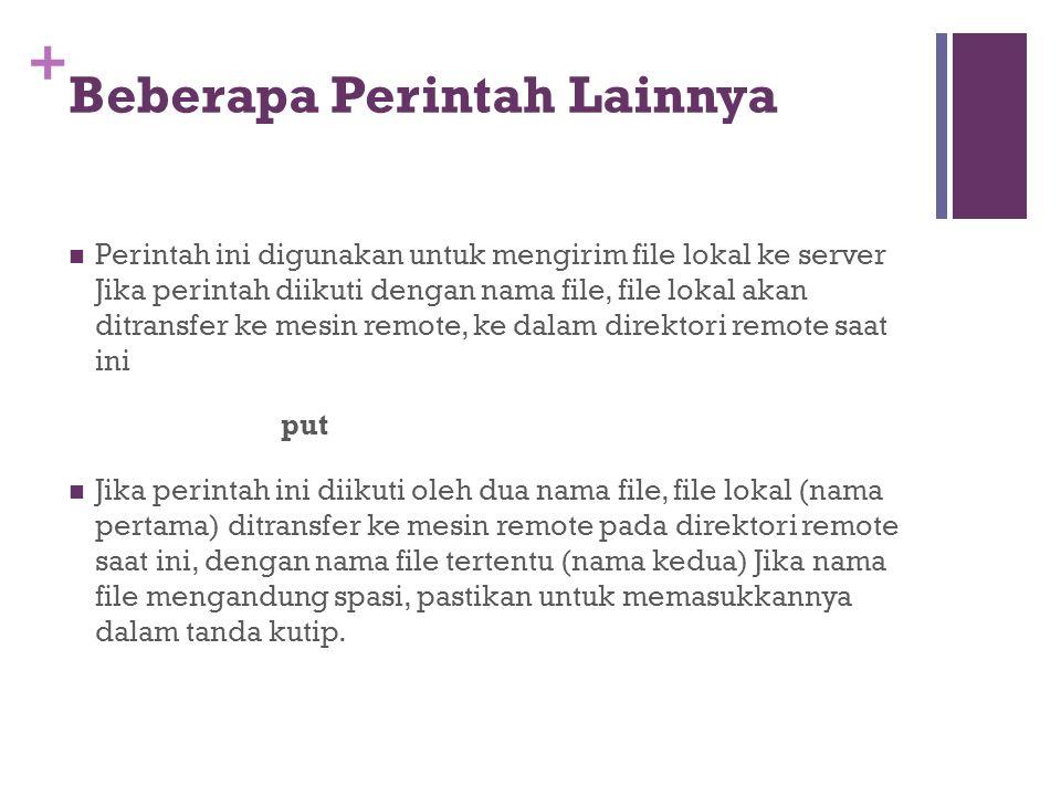 +  Perintah ini digunakan untuk mengirim file lokal ke server Jika perintah diikuti dengan nama file, file lokal akan ditransfer ke mesin remote, ke