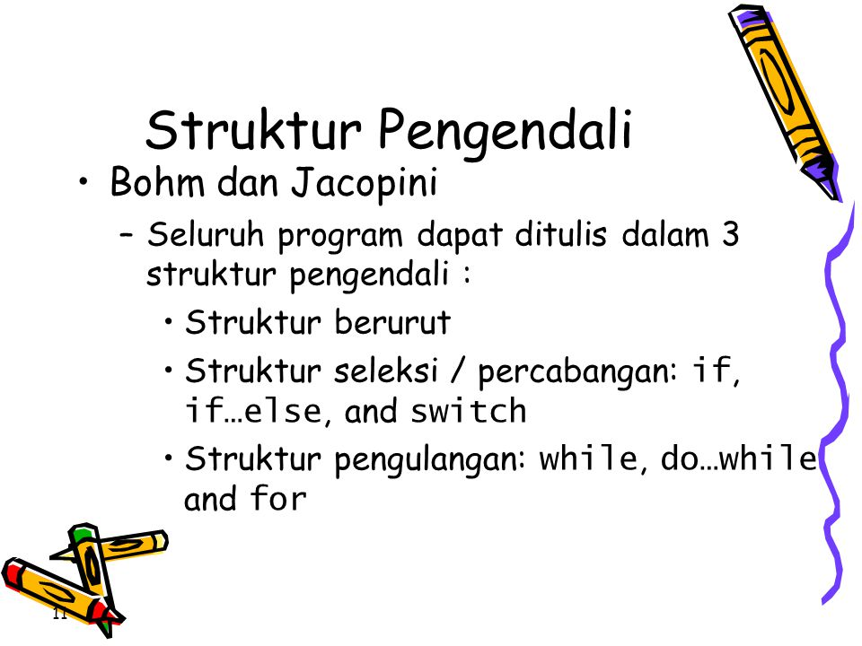 Struktur Pengendali •Bohm dan Jacopini –Seluruh program dapat ditulis dalam 3 struktur pengendali : •Struktur berurut •Struktur seleksi / percabangan: if, if…else, and switch •Struktur pengulangan: while, do…while and for 11