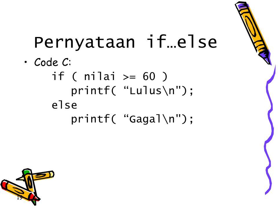 """Pernyataan if…else •Code C: if ( nilai >= 60 ) printf( """"Lulus\n"""