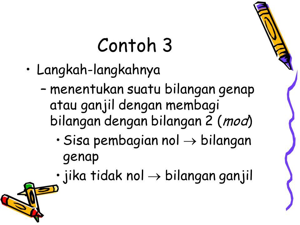 Contoh 3 •Langkah-langkahnya –menentukan suatu bilangan genap atau ganjil dengan membagi bilangan dengan bilangan 2 (mod) •Sisa pembagian nol  bilang