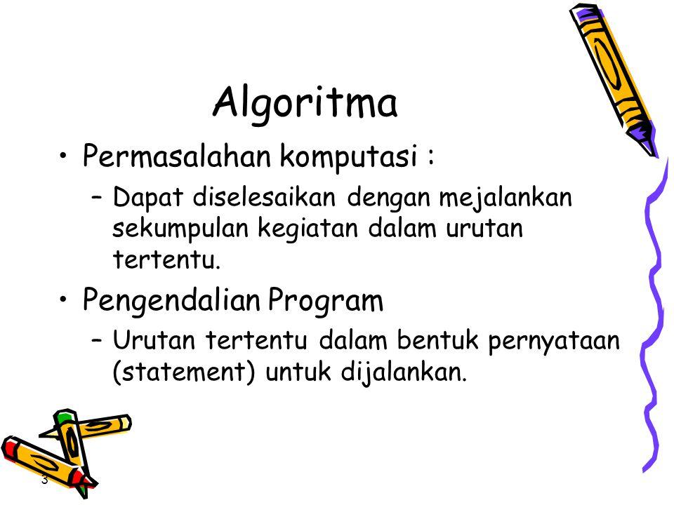 Algoritma •Permasalahan komputasi : –Dapat diselesaikan dengan mejalankan sekumpulan kegiatan dalam urutan tertentu. •Pengendalian Program –Urutan ter