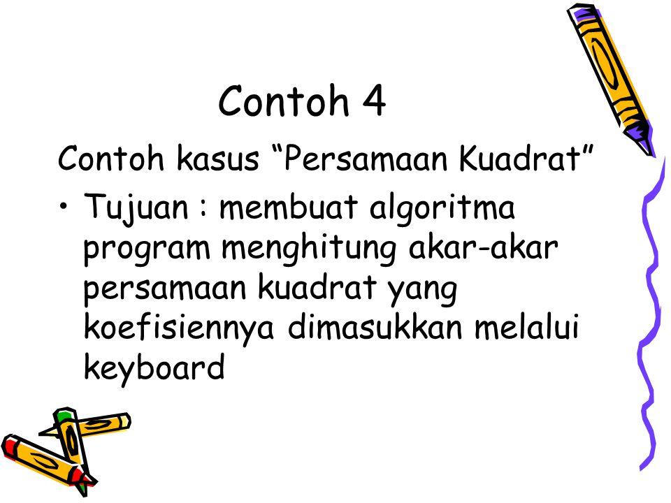 """Contoh 4 Contoh kasus """"Persamaan Kuadrat"""" •Tujuan : membuat algoritma program menghitung akar-akar persamaan kuadrat yang koefisiennya dimasukkan mela"""