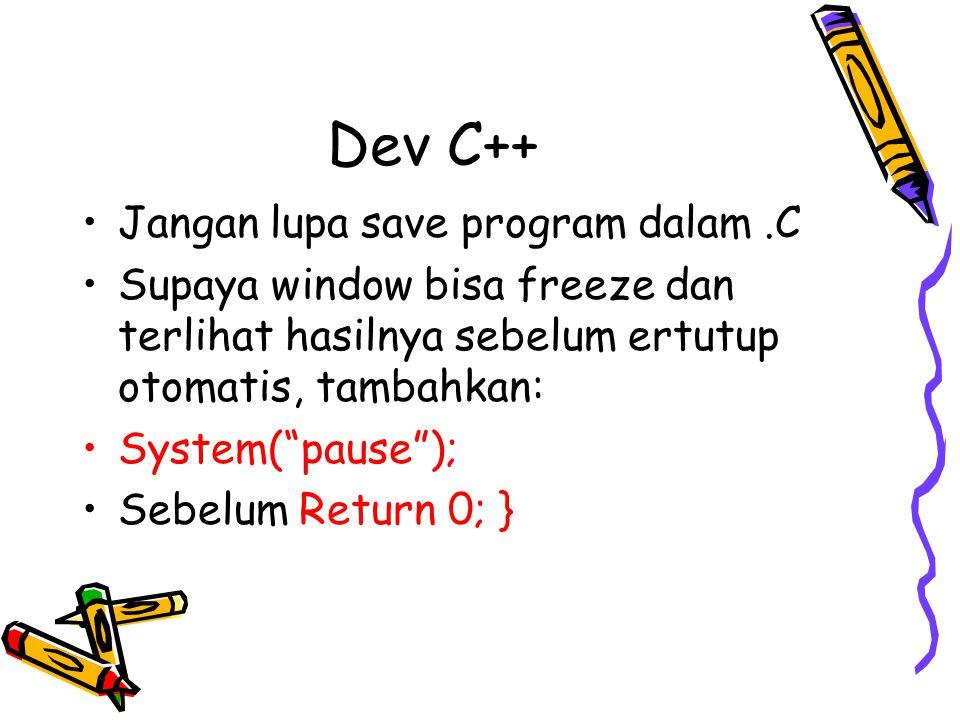 """Dev C++ •Jangan lupa save program dalam.C •Supaya window bisa freeze dan terlihat hasilnya sebelum ertutup otomatis, tambahkan: •System(""""pause""""); •Seb"""