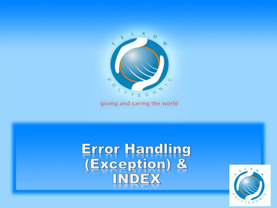 OVERVIEW • Setiap kesalahan (error) atau peringatan (warning) yang muncul karena suatu perintah disebut dengan exception.