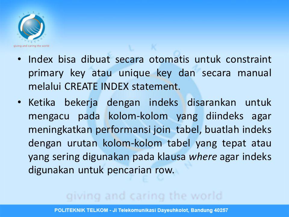 • Index bisa dibuat secara otomatis untuk constraint primary key atau unique key dan secara manual melalui CREATE INDEX statement. • Ketika bekerja de