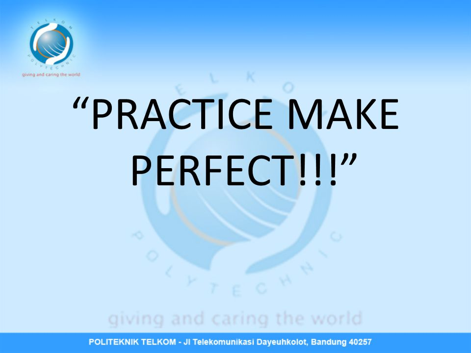 """PRACTICE MAKE PERFECT!!!"""