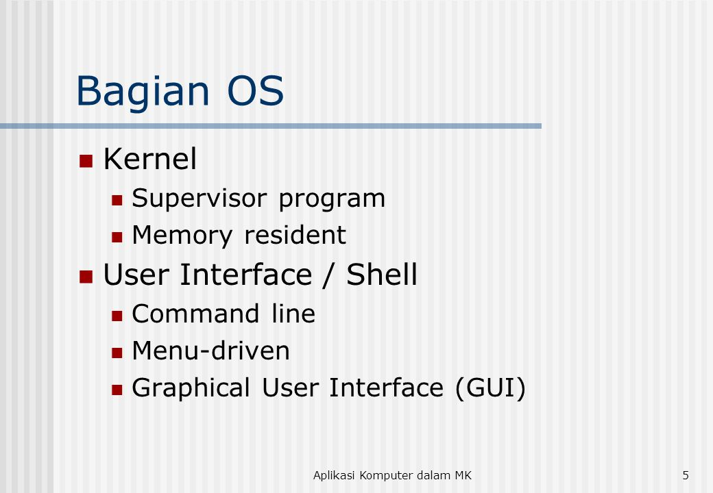 Aplikasi Komputer dalam MK6 OS yang Populer  UNIX  Xerox PARC  MS DOS  Mac OS  Microsoft Windows (3.x, 95, 98, 2000, CE, NT)  Linux