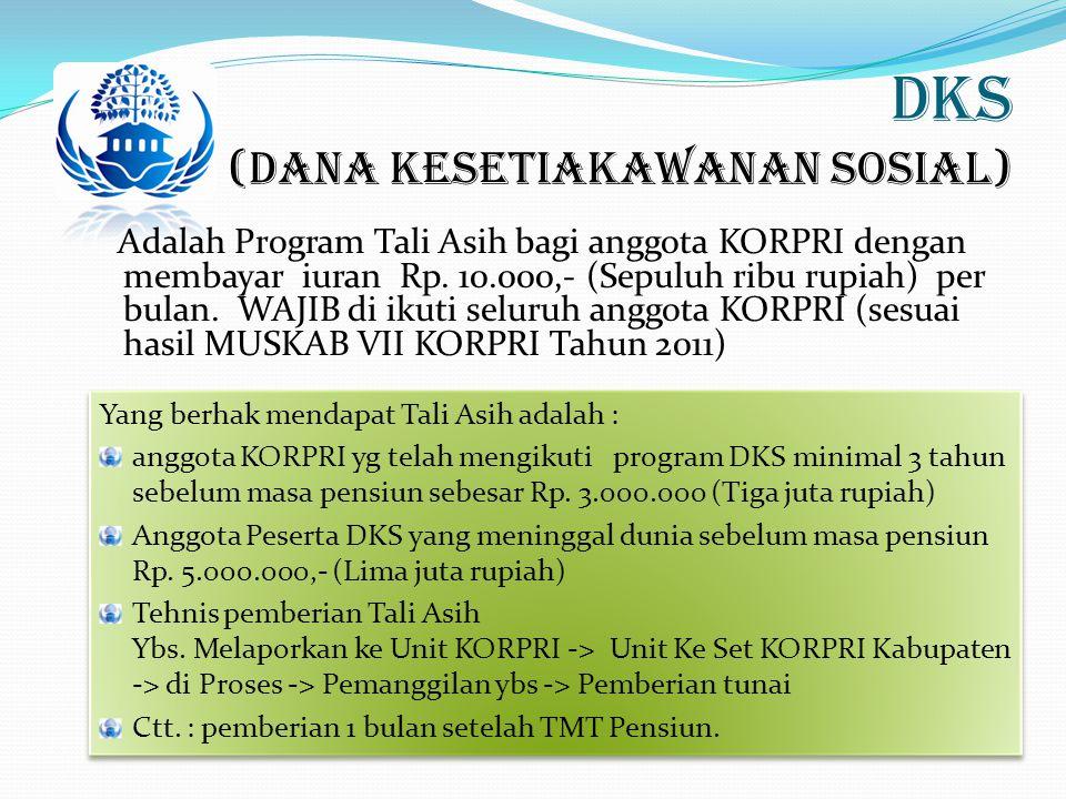 DKS (Dana Kesetiakawanan Sosial) Adalah Program Tali Asih bagi anggota KORPRI dengan membayar iuran Rp. 10.000,- (Sepuluh ribu rupiah) per bulan. WAJI